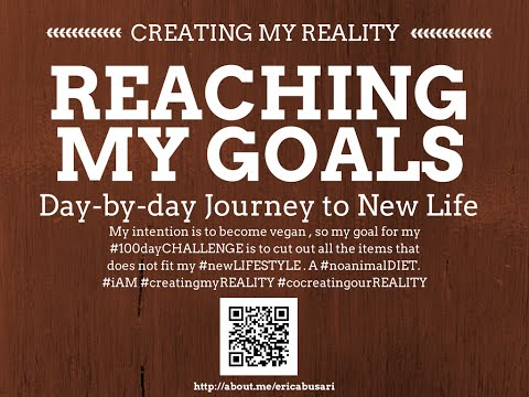 Creating my Reality by Reaching my GOALS in LIFE 100day Challenge DAY 096