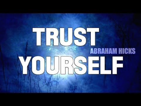Abraham Hicks - Start Trusting Yourself
