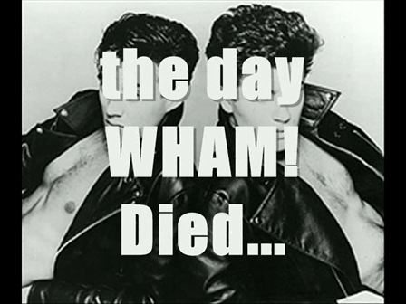 The Day WHAM! Died..