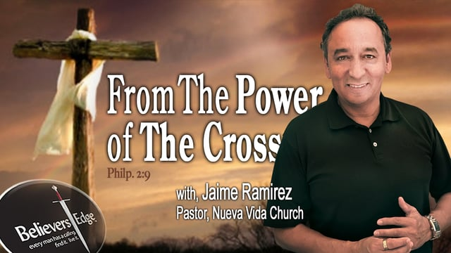 """""""From The Power of The Cross"""" with Jaime Ramirez at Believer's Edge"""