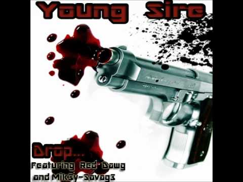 Young Sire - Drop [Featuring Red Dawg & Mik3y-Savag3] Full HQ
