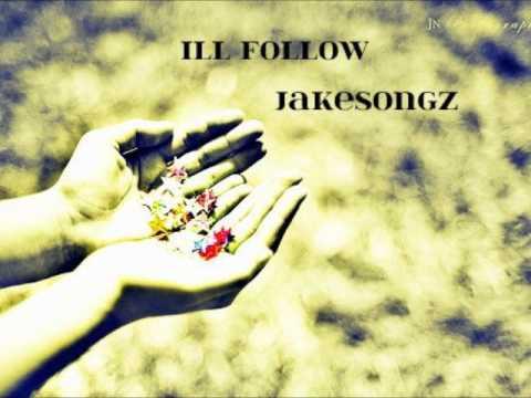 Ill Follow - JakeSongz (New 2011) W/Lyrics