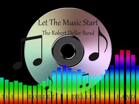 Let The Music Start By The Robert Deller Band