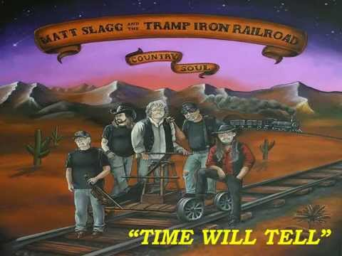 "MATT SLAGG & THE TRAMP IRON RAILROAD = ""TIME WILL TELL"""
