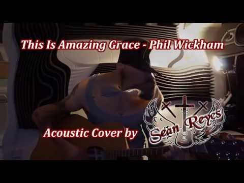 This Is Amazing Grace - Phil Wickham (Acoustic Cover by Sean Reyes)