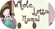Whole Lotta Mama