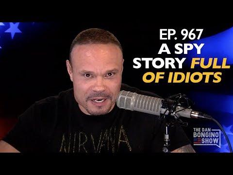 Ep. 967 A Spy Story Full of Idiots. The Dan Bongino Show 4/26/2019.