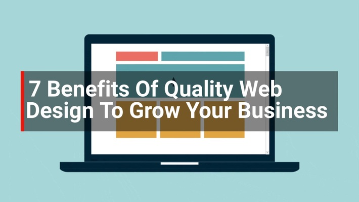 7 Benefits Of Quality Web Design To Grow Your Business