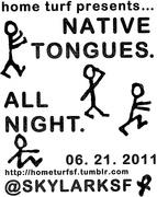 NATIVE TONGUES. ALL NIGHT.   06.21.2011   #HomeTurf @SkylarkSF