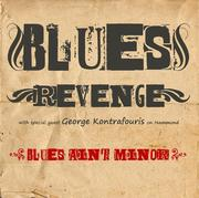 Blues Revenge new CD titled BLUES AIN'T MINOR (www.myspace.com/bluesrevenge)