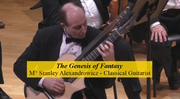 """""""The Genesis of Fantasy"""" — Internationally Acclaimed classical guitarist Stanley Alexandrowicz"""
