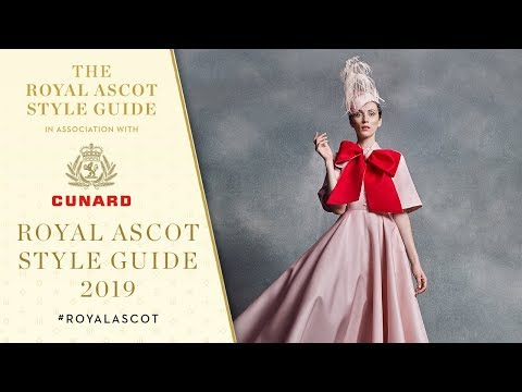 The Royal Ascot Style Guide 2019, in association with Cunard