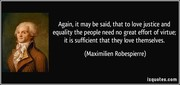 quote-again-it-may-be-said-that-to-love-justice-and-equality-the-people-need-no-great-effort-of-virtue-maximilien-robespierre-155656