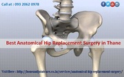 Best anatomical hip replacement surgery in Thane