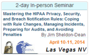 Mastering the HIPAA Privacy, Security, and Breach Notification Rules: Coping with Rule Changes, Managing Incidents, Preparing for Audits, and Avoiding Penalties