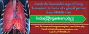 Catch the Successful saga of Lung Transplant in India of a global patient from Middle East