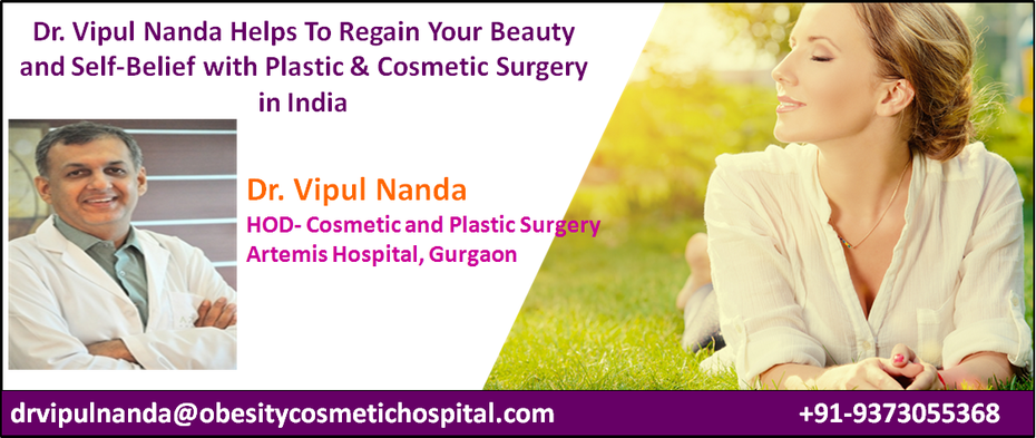Dr. Vipul Nanda Helps To Regain Your Beauty and Self-Belief with Plastic & Cosmetic Surgery in India