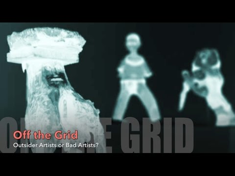 Off the Grid - Outsider Artists or Bad Artists?