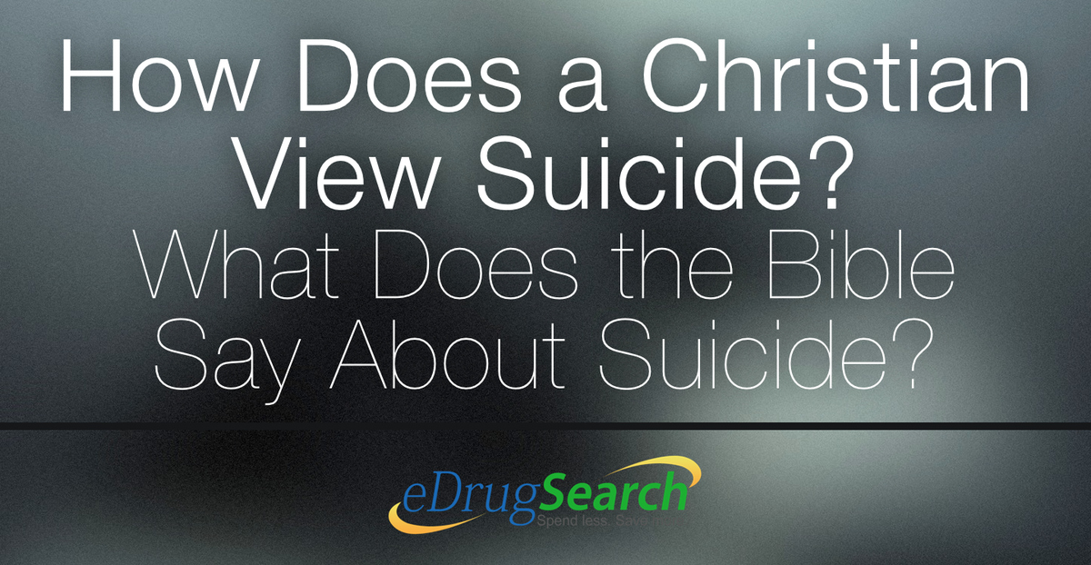 How Does a Christian View Suicide? What Does the Bible Say About Suicide?