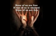 OPOW:  None Of Us Are Free If One Of Us Is Chained...