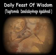 Daily Feast Of Wisdom (Tsugitsvnvda  Danalisdayvhvsgv Agadohvsdi ) (ᏧᎩᏨᏅᏓ  ᏓᎾᎵᏍᏓᏴᎲᏍᎬ  ᎠᎦᏙᎲᏍᏗ)