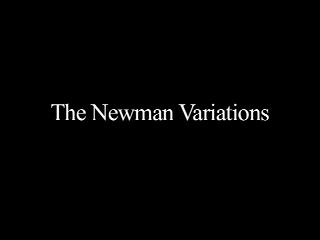 Newman Variations