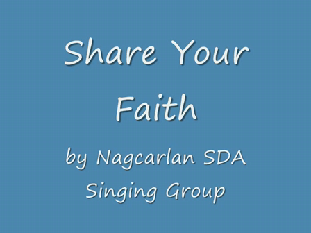 Share Your Faith (by Nagcarlan SDA Singing Group)