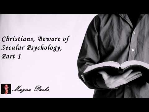 Magna Parks : Christians, Beware of Secular Psychology, Part 1