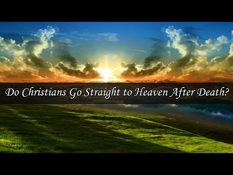 Do Christians Go Straight to Heaven After Death?
