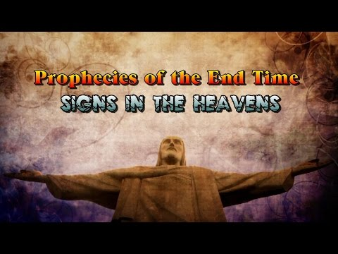 Prophecies of the End Time Pt. 3 - Signs in the Heavens