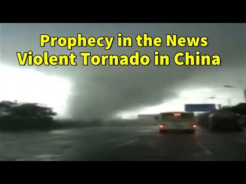 Prophecy in the News | Violent Tornado in China