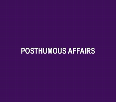 POSTHUMOUS AFFAIRS