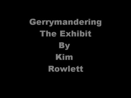 Gerrymandering Art Project/Exhibit by Kim Rowlett