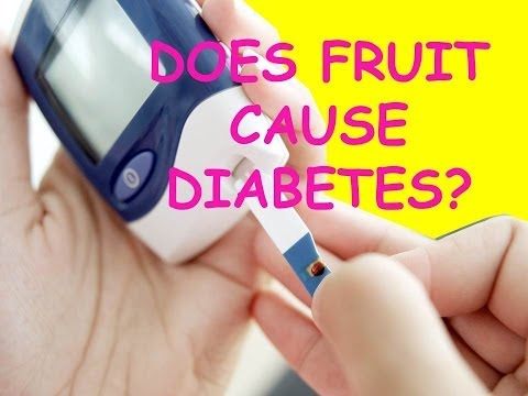 DOES FRUIT CAUSE DIABETES?