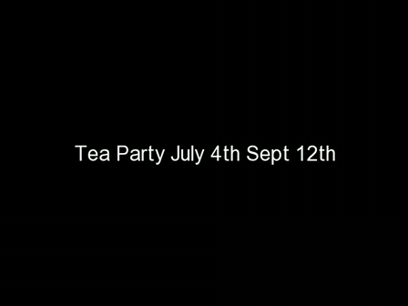 Tea Party July 4th Sept 12th