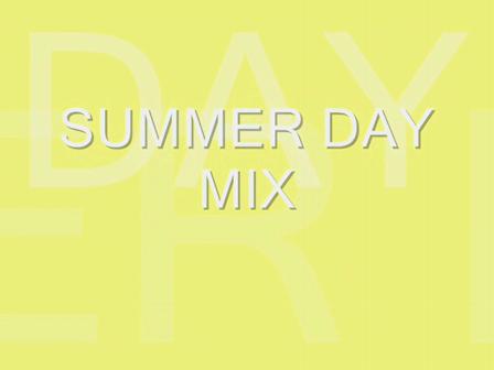 summer  day mix