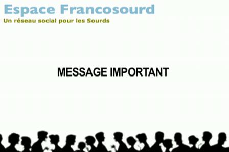 MESSAGE IMPORTANT POUR LES MEMBRES DE FRANCOSOURDS
