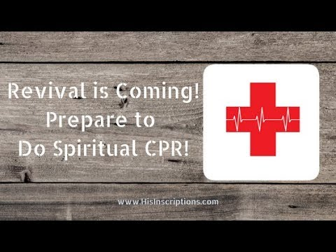 Revival is Coming! Get Ready to do Spiritual CPR!