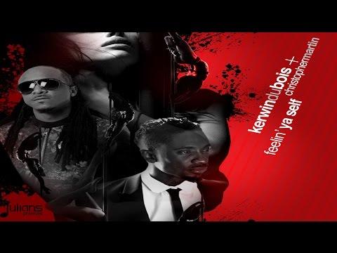 "Kerwin Du Bois & Christopher Martin - Feelin Ya Self ""2016 Soca"""