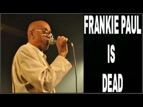 Frankie Paul is DEAD @ Age 52, he died of Kidney related issues @ the University Hospital.