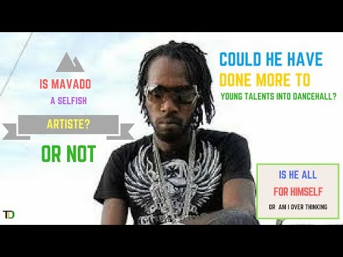 Is MAVADO a SELFISH Artiste, could he have DONE MORE to bring a few TALENTS into the INDUSTRY???