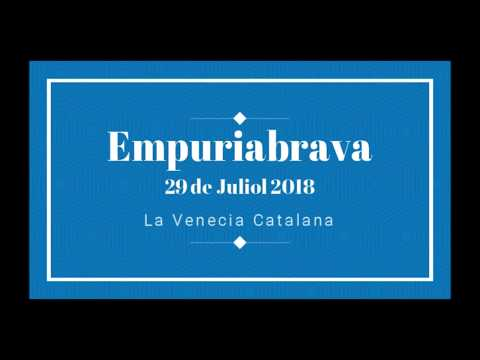 29 de Juliuol de 2018  EMPURIABRAVA - La Venecia Catalana