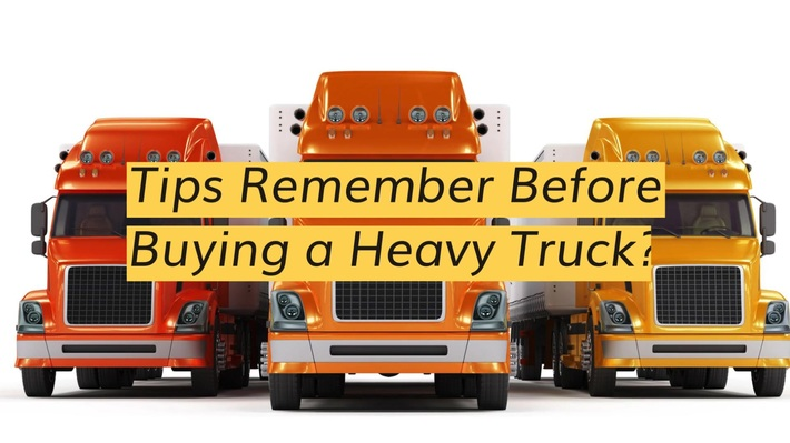 Tips Remember Before Buying a Heavy Truck