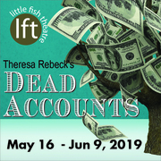 DEAD ACCOUNTS by Theresa Rebeck at Little Fish Theatre