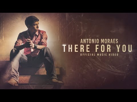 Antonio Moraes -  There For You (Official Video)