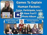 Games to Explain Human Factors: Come, Participate, Learn & Have Fun!!! Institute of Industrial Engineers at Worcester Polytechnic Institute Worcester MA, March 22, 2013 Photo Album