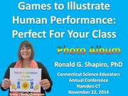 Games To Illustrate Human Performance: Perfect for Your Class!!! Connecticut Science Education Conference, Hamden CT, November 22, 2014 Photo Album