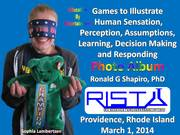 Games to Illustrate Human Sensation, Perception, Assumptions, Learning, Decision Making and Responding Photo Album Rhode Island Science Teachers Association (RISTA) March 1, 2014