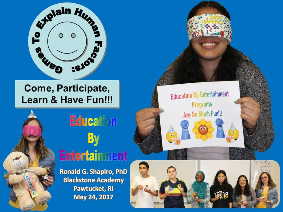 Games to Explain Human Factors: Come, Participate, Learn & Have Fun!!! Blackstone Academy, Pawtucket RI, May 24, 2017 Photo Album