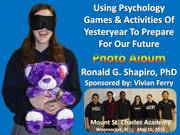 Using Psychology Games and Activities of Yesteryear to Prepare for Our Future.  Mount Saint Charles Academy.  Woonsocket RI. May 16, 2016.